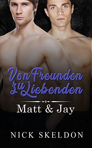Von Freunden zu Liebenden: Matt & Jay (Freunde Und Liebhaber)