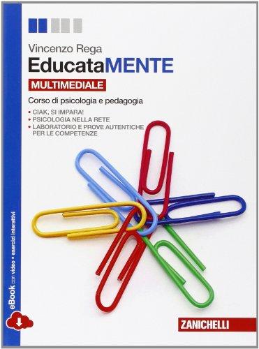 EducataMENTE. Corso di psicologia e pedagogia. Per le Scuole superiori. Con Contenuto digitale (fornito elettronicamente)
