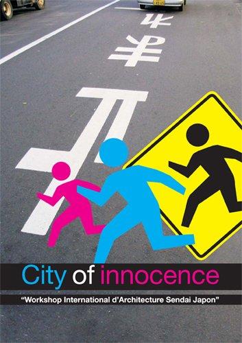 City of innocence: Workshop International d'Architecture Sendai Japon