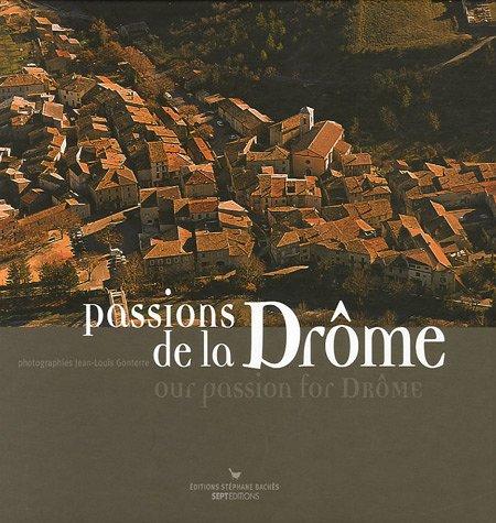 Passions de la Drôme : Edition bilingue français-anglais par Jean-Louis Gonterre, Alain Balsan, Yves Bichet, Pierre Boncompain