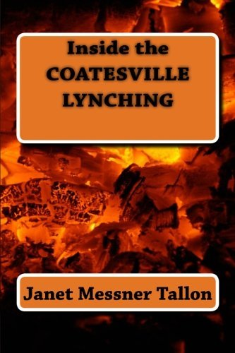 Inside the COATESVILLE LYNCHING: Inside the murder of Edgar Rice in Coatesville PA using court documents with chilling details from the murder ... confession as well as many facts unearthed. by Janet Messner Tallon (2011-06-09)