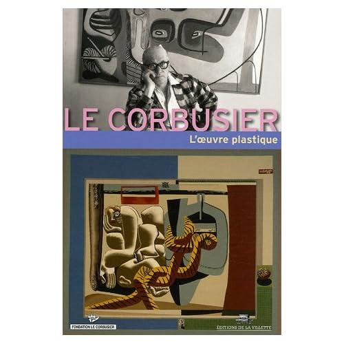 Le Corbusier : L'oeuvre plastique
