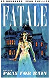 Fatale Volume 4: Pray For Rain (Fatale (Image Comics))