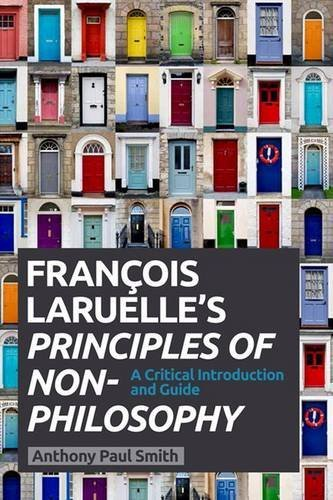 Francois Laruelle's Principles of Non Philosophy: A Critical Introduction and Guide by Anthony Paul Smith (2015-12-03)