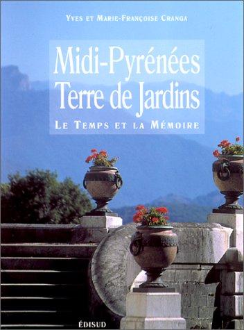 Midi-Pyrénées : Terres de jardins, Le Temps de la mémoire