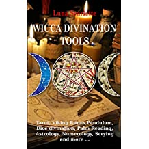 Wicca Divination Tools: Viking Runes, Tarot, Palm Reading, Astrology, Numerology, Pendulum, Dice divination, Scrying and more ...