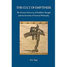 The Cult of Emptiness. the Western Discovery of Buddhist Thought and the Invention of Oriental Philosophy by Urs App (2014-07-12)