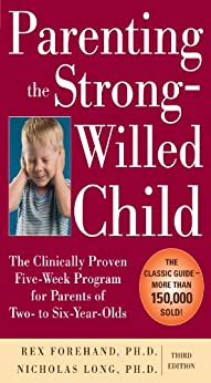 Parenting the Strong-Willed Child: The Clinically Proven Five-Week Program for Parents of Two- to Six-Year-Olds, Third Edition (Family & Relationships) von [Forehand Ph.D., Rex]