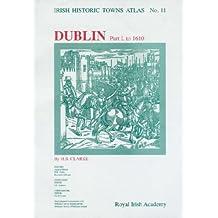 Dublin, part I, to 1610: Dublin - to 1610 No. 11, Pt. 1 (Irish Historic Towns Atlas)
