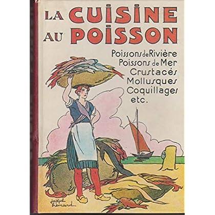 La cuisine au poisson - poissons de rivière - poissons de mer, crustacés, mollusques, coquillages, etc...