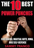 The 10 Best Power Punches for Boxing, Martial Arts, MMA and Self-Defense (The 10 Best Series Book 6)