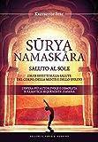 Suryanamaskara. Saluto al sole. I suoi effetti sulla salute del corpo, della mente e dello spirito