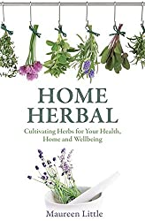 Home Herbal: Cultivating Herbs for Your Health, Home and Wellbeing by Maureen Little (2014-02-06)