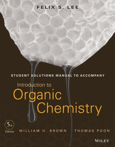 Student Solutions Manual to accompany Introduction to Organic Chemistry by William H. Brown (2013-01-09)