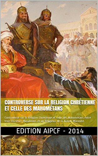 Controverse sur la Religion Chrtienne et celle des Mahomtans: Controverse sur la Religion Chrtienne et celle des Mahomtans  entre trois Docteurs Musulmans et un Religieux de la Nation Maronite.