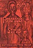 Horror Asparagus Stories - Stephan Peters, Andreas Kasprzak, Grobilyn Marlowe