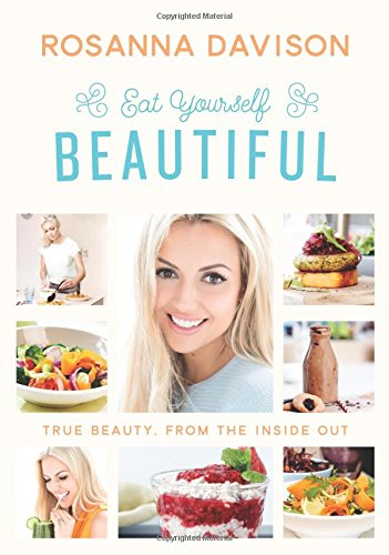 Eat Yourself Beautiful: True Beauty, From the Inside Out