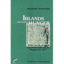 Irlands großer Hunger: Briefe und Reportagen aus Irland während der Hungersnot 1847