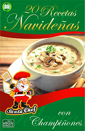 20 RECETAS NAVIDEÑAS CON CHAMPIÑONES (Colección Santa Chef nº 53)