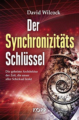 Der Synchronizitäts-Schlüssel: Die geheime Architektur der Zeit, die unser aller Schicksal lenkt (Der Geheime Schlüssel)