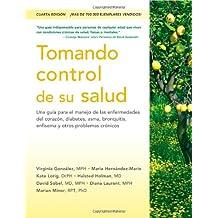 Tomando control de su salud / Taking Control of Your Health: Una guía para el manejo de las enfermedades del corazón, diabetes, asma, bronquitis, ... emphysema and other chronic conditions
