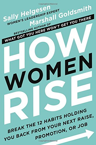PDF Download How Women Rise Break The 12 Habits Holding You Back From Your Next Raise Promotion Or Job Full Book By Sally Helgesen