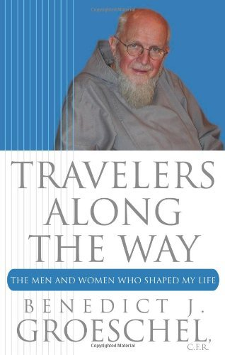 Travelers Along the Way: The Men and Women Who Shaped My Life by Fr. Benedict Groeschel C.F.R. (2010-10-22)