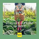Schluss mit Frust im Beet!: So gedeiht der Selbstversorgergarten (GU Garten Extra)