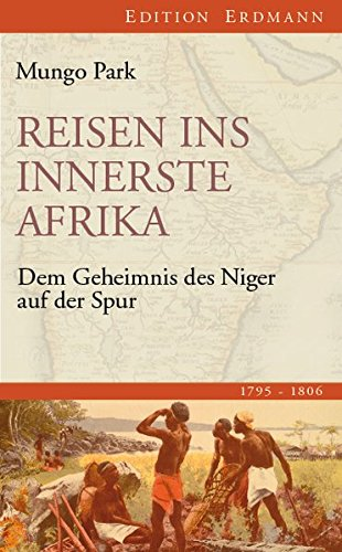 Buchseite und Rezensionen zu 'Reisen ins innerste Afrika: Dem Geheimnis des Niger auf der Spur (1795-1806) (Edition Erdmann)' von Mungo Park