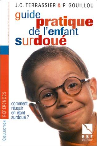 Guide pratique de l'enfant surdoué : Comment réussir en étant surdoué ? par Jean-Charles Terrassier, Philippe Gouillou