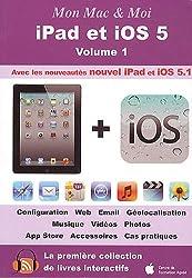 Mon Mac & Moi : iPad et iOS 5 : Volume 1