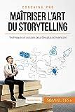 Maîtriser l'art du storytelling: Techniques et astuces pour être plus convaincant (Coaching pro t. 6)