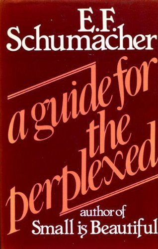 A Guide for the Perplexed by E. F. Schumacher (1977-09-22)