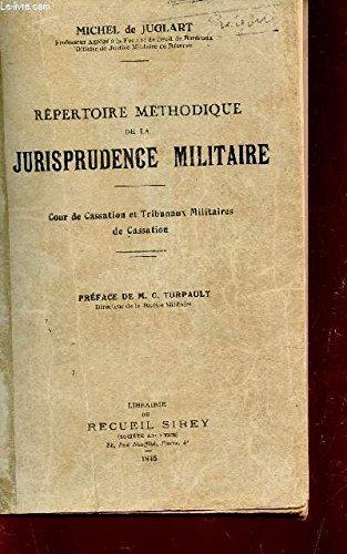 REPERTOIRE METHODIQUE DE LA JURISPRUDENCE MILITAIRE - COUR DE CASSATION ET TRIBUNAUX MILITAIRES DE CASSATION.