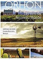LES VINS DU NOUVEAU MONDE - ETATS-UNIS CANADA MEXIQUE (3) de Jacques Orhon