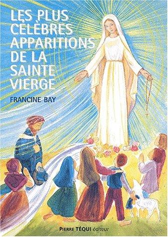 Les plus célèbres apparitions de la Sainte Vierge par Francine Bay