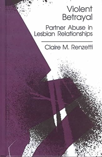 violent-betrayal-partner-abuse-in-lesbian-relationships-by-author-claire-m-renzetti-published-on-jun