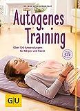 Autogenes Training (mit CD): Über 100 Anwendungsmöglichkeiten für Körper und Seele - Delia Grasberger