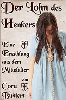 Der Lohn des Henkers: Eine Erzählung aus dem Mittelalter (German Edition) di [Buhlert, Cora]