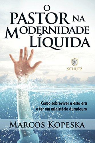 O Pastor na Modernidade Líquida: Como sobreviver a esta era e ter um ministério duradouro (Portuguese Edition)