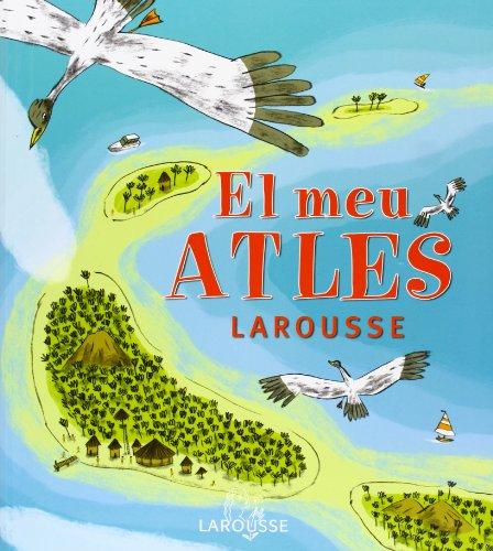 El meu Atles Larousse (Larousse - Infantil / Juvenil - Catalán - A Partir De 5/6 Años - Atlas) por Aa.Vv.