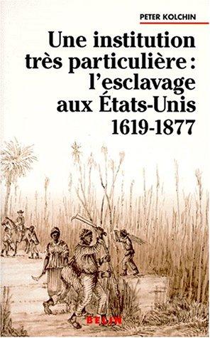 Une institution très particulière : L'esclavage aux États-Unis, 1619-1877