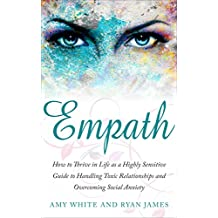 Empath: How to Thrive in Life as a Highly Sensitive - Guide to Handling Toxic Relationships and Overcoming Social Anxiety (Empath Series Book 3) (English Edition)