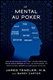 Le Mental Au Poker: Des stratégies ayant fait leurs preuves pour mieux gérer le tilt, la confiance, la motivation, gérer la variance, et plus....
