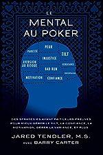 Le Mental Au Poker - Des stratégies ayant fait leurs preuves pour mieux gérer le tilt, la confiance, la motivation, gérer la variance, et plus. de Jared Tendler