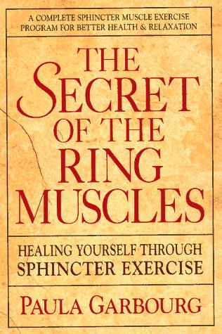 The Secret of the Ring Muscles: Healing Yourself Through Sphincter Exercises por Paula Garbourg