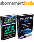 Tropical Fish & Freshwater Aquarium Box Set: A Complete Setup & maintenance Guide (Tropical Fish, Pet Fish, Fish, Tropical Fish Guide, Freshwater Tropical ... Tropical Fish Care Tips) (English Edition)