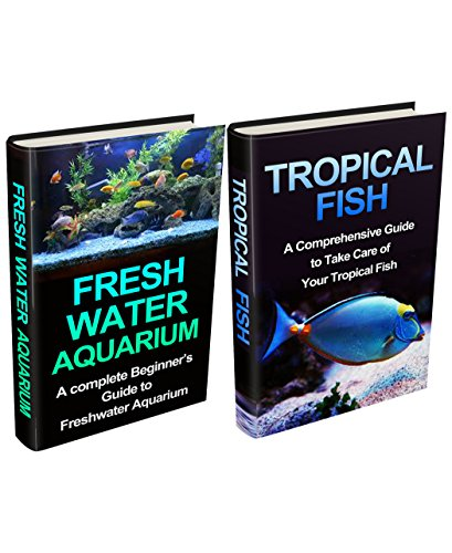 Tropical Fish & Freshwater Aquarium Box Set: A Complete Setup & maintenance Guide (Tropical Fish, Pet Fish, Fish, Tropical Fish Guide, Freshwater Tropical ... Tropical Fish Care Tips) (English Edition)