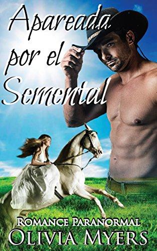 Romance Paranormal: Apareada por el Semental (Romance caballo cambiaformas esposa por correspondencia) (Nueva Ficción Romántica para Mujeres Adultas y Universitarias) por Olivia Myers