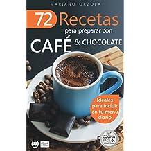 72 RECETAS PARA PREPARAR CON CAFÉ & CHOCOLATE: Ideales para incluir en tu menú diario (Colección Cocina Fácil & Práctica nº 11) (Spanish Edition)